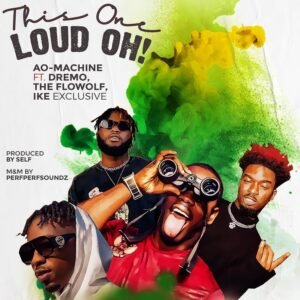 AO-Machine ft. Dremo, The Flowolf,Ike Excusive - This One Loud Oh