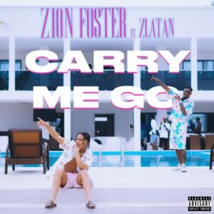 Zion Foster ft. Zlatan - Carry Me Go